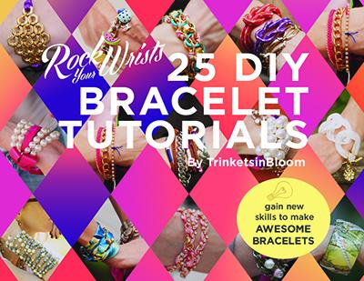 25 DIY Bracelet Tutorials eBook Rock your Wrists