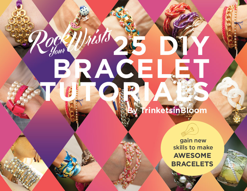 Rock Your Wrists 25 DIY Bracelet Tutorials ebook